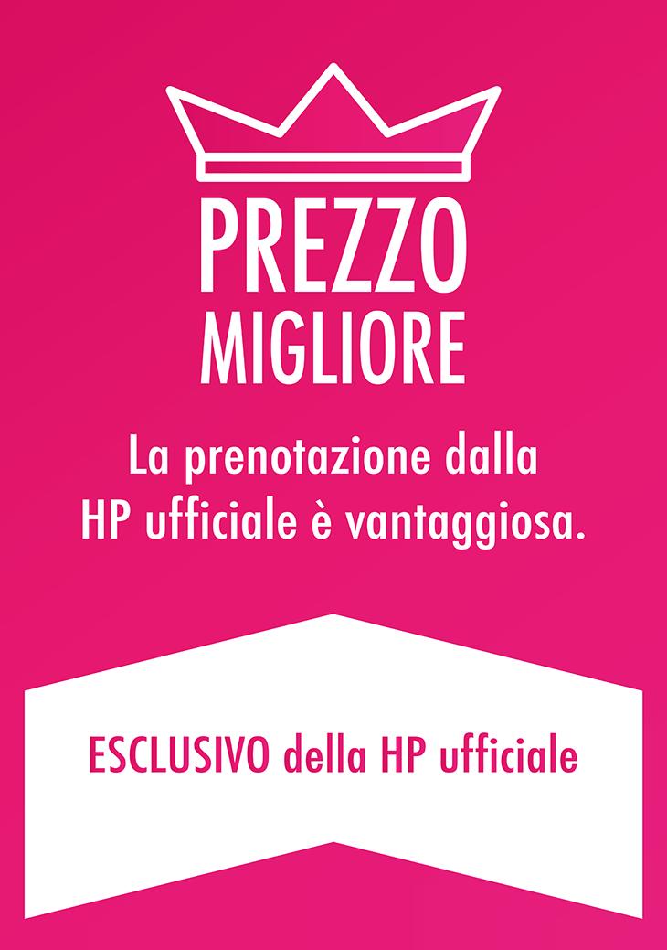 PREZZO MIGLIORE La prenotazione dalla HP ufficiale è vantaggiosa